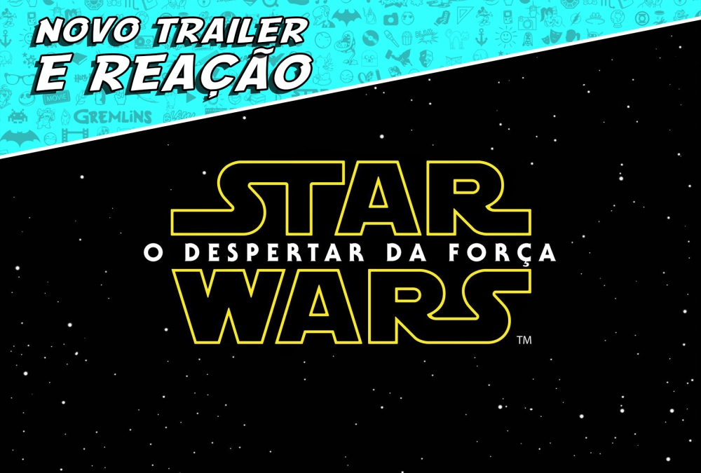 trailer e reacao - novo trailer de star wars - reaction star war - star wars o despertar da força - dani rubim - geek tutoriais